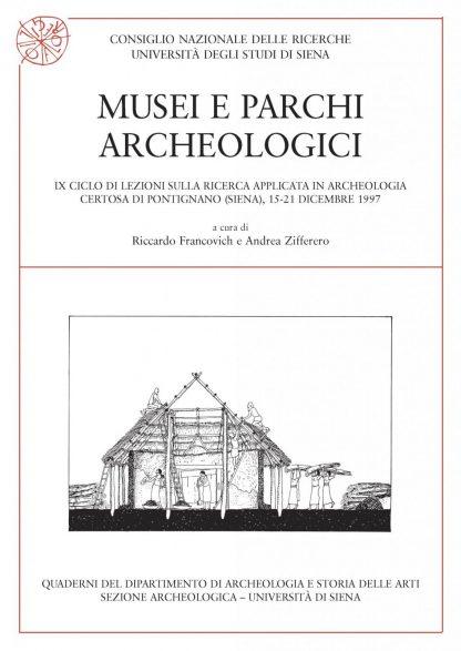 Musei e parchi archeologici, IX Ciclo di Lezioni sulla ricerca applicata in Archeologia (Certosa di Pontignano 1997).