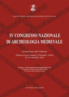 Atti del IV Congresso Nazionale di Archeologia Medievale. Pré-tirages (Scriptorium dell'Abbazia. Abbazia di San Galgano, Chiusdino - Siena, 26-30 settembre 2006)