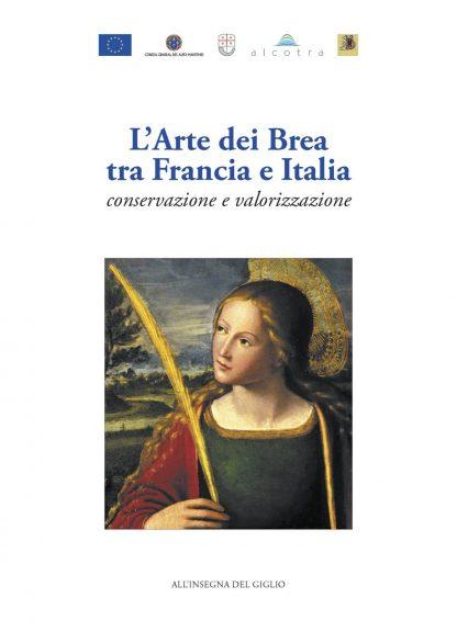 L'Arte dei Brea tra Francia e Italia. Conservazione e valorizzazione. Atti del Convegno, Genova, Convento di Santa Maria di Castello (31 ottobre 2005)