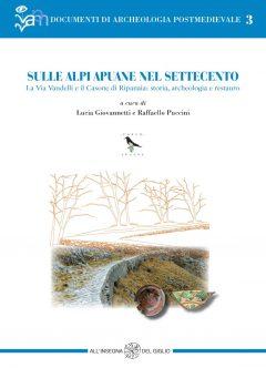 Sulle Alpi Apuane nel Settecento. La Via Vandelli e il Casone di Ripanaia: storia, archeologia e restauro