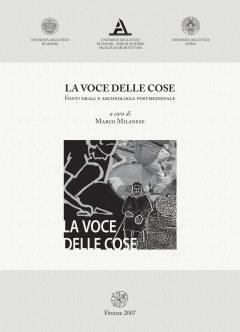 La voce delle cose. Fonti orali e archeologia postmedievale. Atti del convegno di studi (Pisa, 15 marzo 2002)