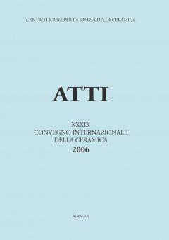 XXXIX Convegno 2006: La ceramica da fuoco e da dispensa nel basso medioevo e nella prima età moderna