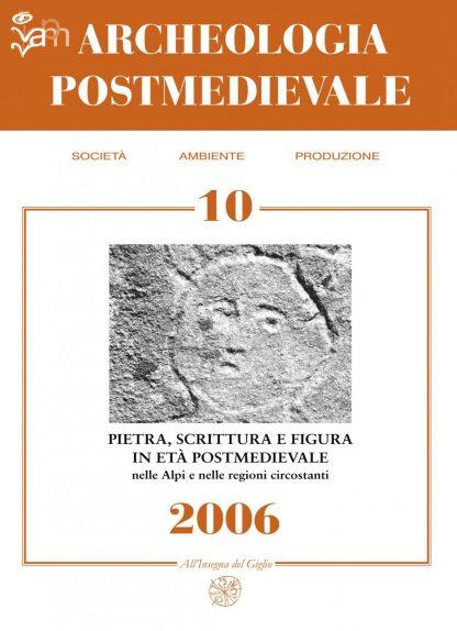APM - Archeologia Postmedievale, 10, 2006 - Contiene gli atti del convegno, tavola rotonda.