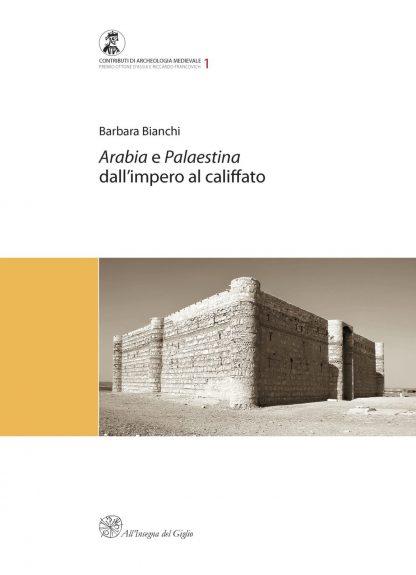 Arabia e Palaestina dall'impero al califfato (Premio Ottone d'Assia e Riccardo Francovich 2004)