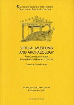 Archeologia e Calcolatori, supplemento 1, 2007, Virtual Museums and Archaeology. The Contribution of the Italian National Research Council