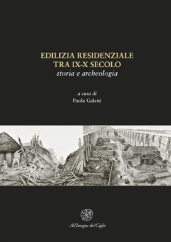 Edilizia residenziale tra IX-X secolo. Storia e archeologia