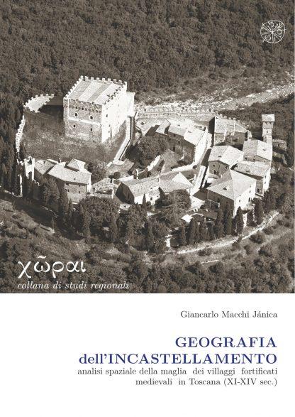 Geografia dell'incastellamento. Analisi spaziale della maglia dei villaggi fortificati medievali in Toscana (secoli XVI-XIX)