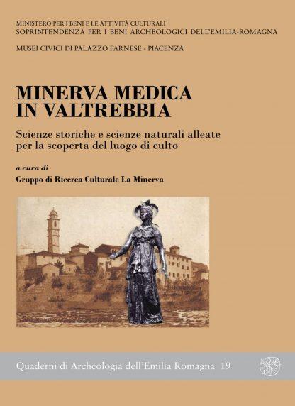 Minerva Medica in Valtrebbia. Scienze storiche e scienze naturali alleate per la scoperta del luogo di culto. Atti del Convegno tenuto il 7 ottobre 2006 in Travo (PC)