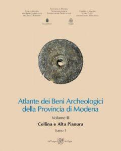 Atlante dei Beni Archeologici della Provincia di Modena. Volume III. Collina e Alta Pianura. Tomo 1, Tomo 2