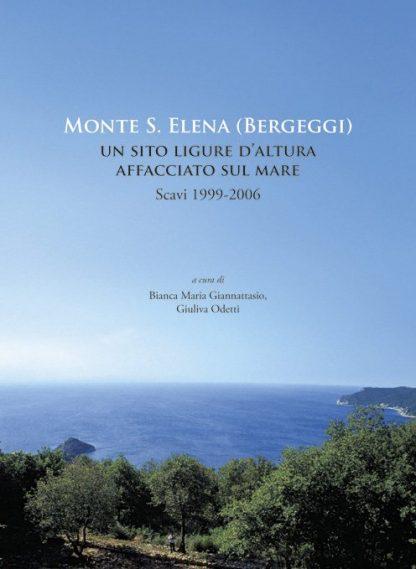 Monte S. Elena (Bergeggi - SV). Un sito ligure d'altura affacciato sul mare. Scavi 1999-2006