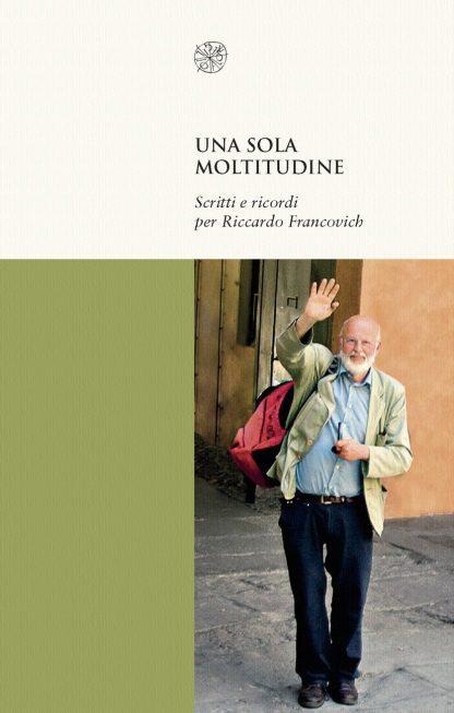 Una sola moltitudine. Scritti e ricordi per Riccardo Francovich, copertina.