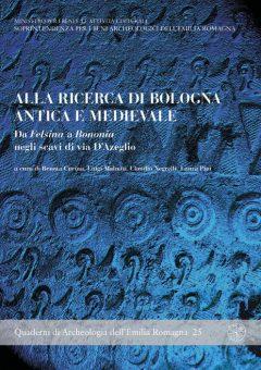 Alla ricerca di Bologna antica e medievale. Da Felsina a Bononia negli scavi di via D'Azeglio