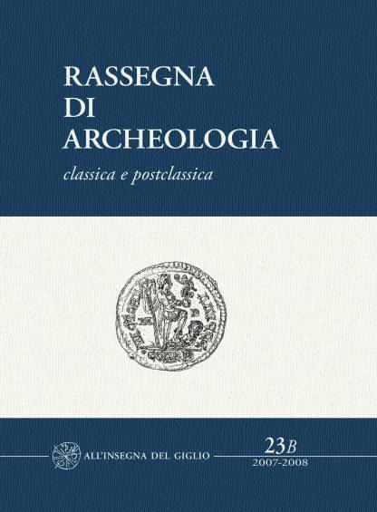 Rassegna di Archeologia, 23/B, 2007-2008 - classica e postclassica