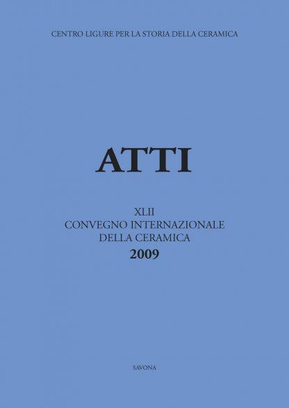 XLII Convegno 2009: Fornaci. Tecnologie e produzione della ceramica in età medievale e moderna