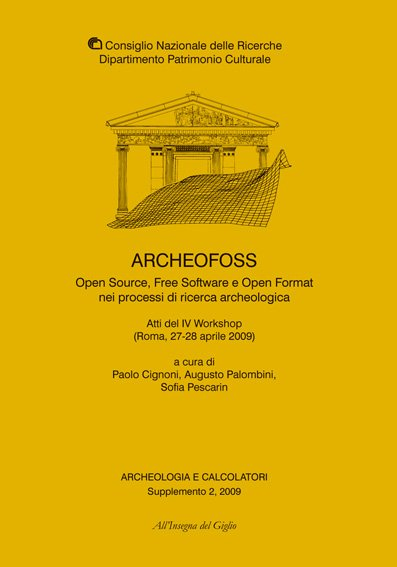 Archeologia e Calcolatori, Supplemento 2, 2009. Archeofoss. Open Source, Free Software e Open Format nei processi di ricerca archeologica