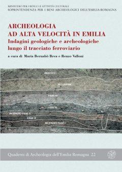 Archeologia ad alta velocità in Emilia. Indagini geologiche e archeologiche lungo il tracciato ferroviario. Atti del Convegno (Parma, 9 giugno 2003)