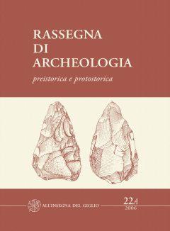 Rassegna di Archeologia, 22/A, 2006 - preistorica e protostorica