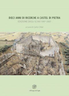 Dieci anni di ricerche a Castel di Pietra. Edizione degli scavi 1997-2007