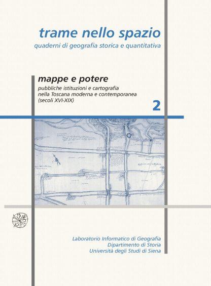 Trame nello spazio, 2, agosto 2006 - Mappe e potere. Pubbliche istituzioni e cartografia nella Toscana moderna e contemporanea (secoli XVI-XIX)