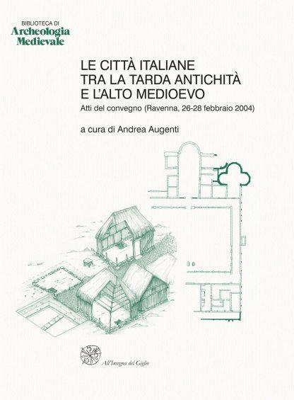 Le città italiane tra la tarda Antichità e l'alto Medioevo. Atti del convegno (Ravenna, 26-28 febbraio 2004)