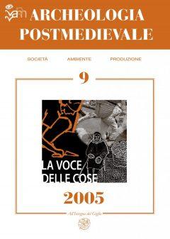 APM - Archeologia Postmedievale, 9, 2005 - Contiene gli atti del convegno di studi 'La voce delle cose. Fonti orali e archeologia postmedievale' (Pisa, 15 marzo 2002)