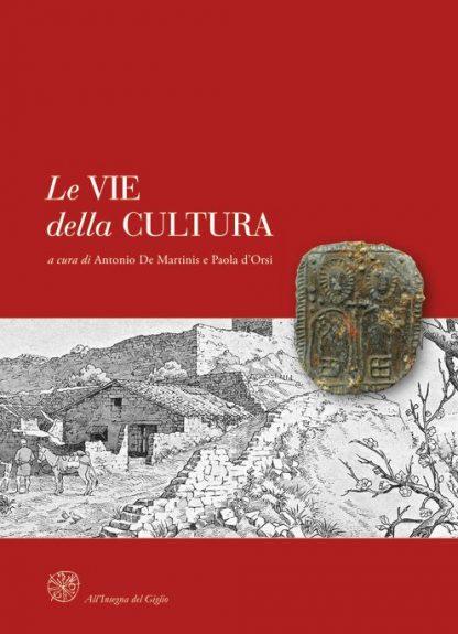 Le vie della cultura. Il ruolo delle Province europee nella valorizzazione dei percorsi storici di pellegrinaggio Atti del Convegno Internazionale (Siena, Palazzo del Governo, 26-27 marzo 2009)