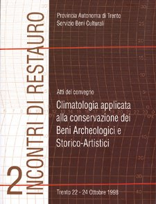 Climatologia applicata alla conservazione dei Beni Archeologici e Storico-Artistici. Atti del Convegno (Trento, 22-24 ottobre 1998)