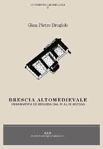 Brescia altomedievale. Urbanistica ed edilizia dal IV al IX secolo