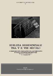 Edilizia residenziale tra V e VIII secolo. 4° Seminario sul Tardoantico e l'Alto Medioevo in Italia centro-settentrionale