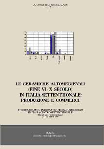 Le ceramiche altomedievali (fine VI-X secolo) in Italia settentrionale: produzione e commercio. 6° Seminario sul Tardoantico e Altomedioevo in Italia centro-settentrionale