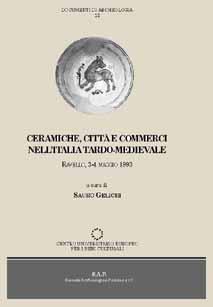 Ceramiche, città e commerci nell'Italia tardo-medievale. Atti del Convegno (Ravello, 3-4 maggio 1993)