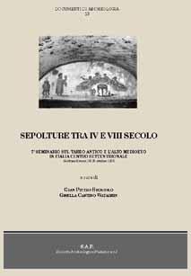 Sepolture tra IV e VII secolo. 7° Seminario sul Tardo Antico e l'Alto Medioevo in Italia centro-settentrionale