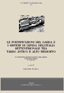 Le fortificazioni del Garda e i sistemi di difesa dell'Italia settentrionale tra tardoantico e altomedioevo. 2° Convegno archeologico del Garda (Gardone Riviera 1998)