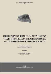 Produzione ceramica in area padana. Tra il II secolo a.C. e il VII secolo d.C.: nuovi dati e prospettive di ricerca.