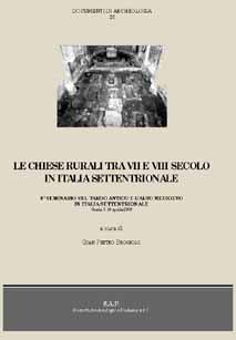 Le chiese rurali tra VII e VIII secolo in Italia settentrionale. 8° Seminario sul Tardoantico e l'Alto Medioevo in Italia centro-settentrionale