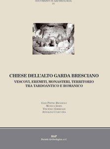 Chiese dell'Alto Garda bresciano. Vescovi, eremiti, monasteri, territorio tra tardoantico e romanico