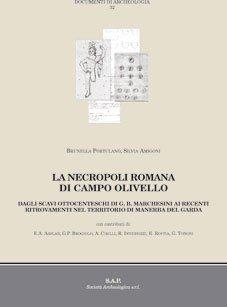 La necropoli romana di Campo Olivello. Dagli Scavi ottocenteschi di G.B. Marchesini ai recenti ritrovamenti nel territorio di Manerba del Garda.