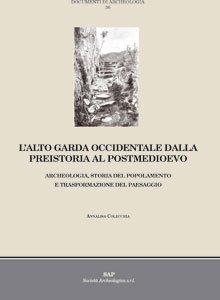 L'Alto Garda occidentale dalla preistoria al postmedioevo. Archeologia, storia del popolamento e trasformazione del paesaggio