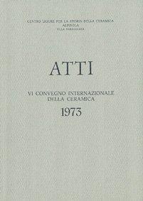 VI Convegno 1973: Introduzione alla tipologia, alla stilistica ed alla nomenclatura ceramica