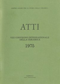 VIII Convegno 1975: La ceramica nel passaggio tra Medioevo ed Età Moderna