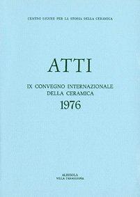 IX Convegno 1976: Ceramica da fuoco ed i contenitori: forme ed usi domestici in Età Preindustriale