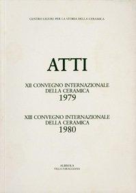 XII Convegno 1979: Funzioni delle ceramica nell'architettura; XIII Convegno 1980: Cinque secoli di maiolica