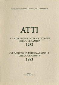 XV Convegno 1982: Il servizio da tavola in ceramica; XVI Convegno 1983: Rapporti ceramici tra Italia ed Europa settentrionale