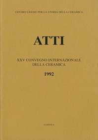 XXV Convegno 1992: La maiolica ligure del Cinquecento, nascita e irradiazione in Europa e nelle Americhe