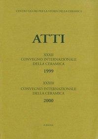 XXXII Convegno 1999: Circolazione di tecnologie, maestranze e materie prime nelle produzioni ceramiche del Mediterraneo dal medioevo all'età moderna; XXXIII Convegno 2000: La ceramica come indicatore socio-economico