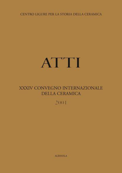 XXXIV Convegno 2001: Problemi e aspetti delle produzioni ingobbiate. Origini e sviluppi, tecniche, tipologie
