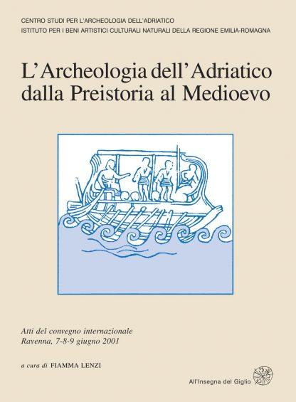 L'Archeologia dell'Adriatico dalla Preistoria al Medioevo. Atti del Convegno Internazionale (Ravenna, 7-8-9 giugno 2001)