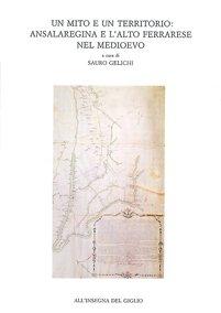 Un mito e un territorio: Ansalaregina e l'alto Ferrarese nel medioevo