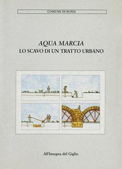 Aqua Marcia. Lo scavo di un tratto urbano