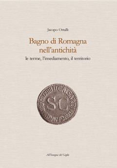Bagno di Romagna nell'antichità. Le terme, l'insediamento, il territorio